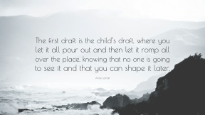 252295-Anne-Lamott-Quote-The-first-draft-is-the-child-s-draft-where-you