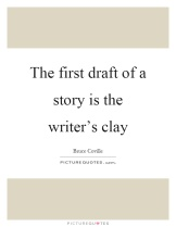 the-first-draft-of-a-story-is-the-writers-clay-quote-1